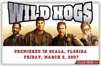 Wild Hogs Starring Tim Allen, John Travolta, Martin Lawrence and William H. Macy Premieres March 2, 2007 in Ocala, Florida